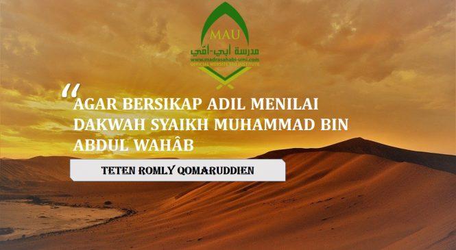 AGAR BERSIKAP ADIL MENILAI DAKWAH SYAIKH MUHAMMAD BIN ABDUL WAHÂB